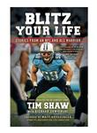 TIM SHAW: Blitz Your Life:Stories from an NFL and ALS Warrior
