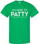 I'm Here To Patty State Patty's Day T-shirt IRISH GREEN